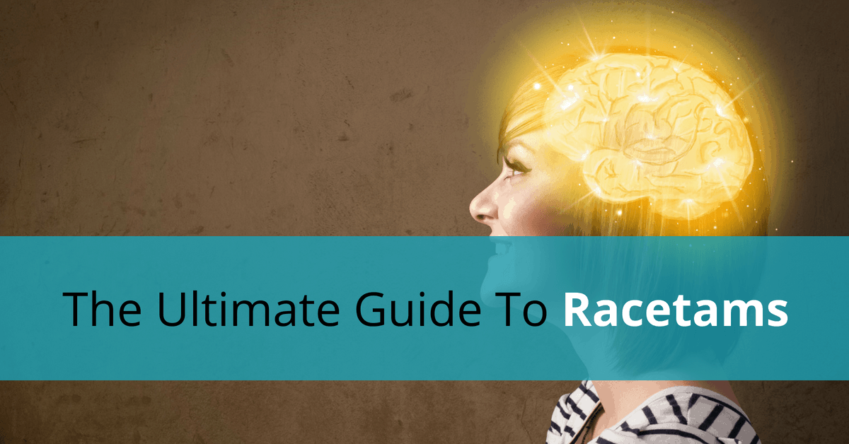 The Ultimate Guide To Racetams Updated For 2018 Learn About